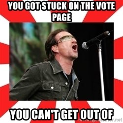 bono - You got stuck on the vote page you can't get out of