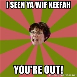 Jenelle's mom - I seen ya wif keefah You're out!