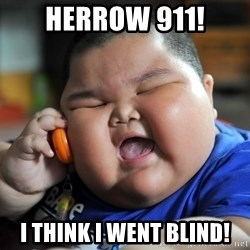 Fat Asian Kid - HERROW 911! I THINK I WENT BLIND!