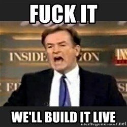 Angry Bill O'Reilly - FUCK IT WE'LL BUILD IT LIVE