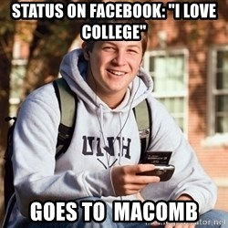 """College Freshman - Status on Facebook: """"I love college"""" goes to  macomb"""