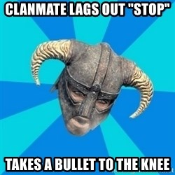 "skyrim stan - clanmate lags out ""stop"" takes a bullet to the knee"