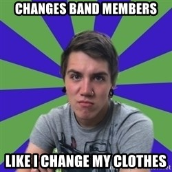 Pretentious Post-Hardcore Kid - changes band members like i change my clothes