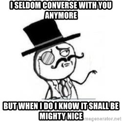 Feel Like A Sir - I seldom converse with you anymore But when i do I know it shall be mighty nice