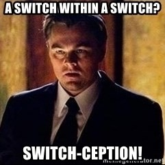 inception - A switch within a switch? Switch-ception!