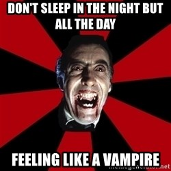 Vampire - DON'T SLEEP IN THE NIGHT BUT ALL THE DAY FEELING LIKE A VAMPIRE