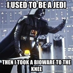Darth Vader Shaking Fist - I used to be a jedi then I took a bioware to the knee