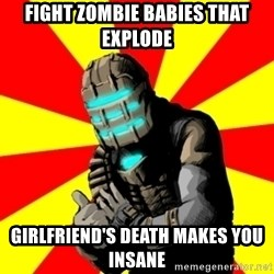 Isaac Clarke - fight zombie babies that explode girlfriend's death makes you insane