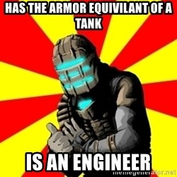Isaac Clarke - has the armor equivilant of a tank is an engineer