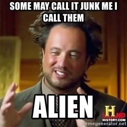 Alien guy - some may call it junk me i call them  alien