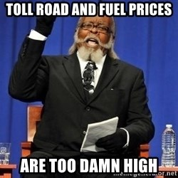 Rent is too dam high - Toll Road and Fuel Prices are too damn high