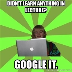 Female Internet Troll  - Didn't learn anything in lecture? Google it.