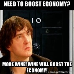 If Bernard Black was PM - Need to boost economy? more wine! wine will boost the economy!