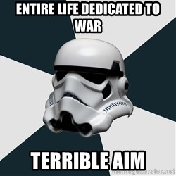 stormtrooper - entire life dedicated to war terrible aim