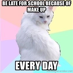 Beauty Addict Kitty - be late for school because of make up every day