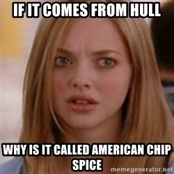 karen smith - If it comes from Hull why is it called American Chip spice