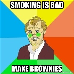 Astute Psychologist - smoking is bad make brownies