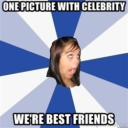 Annoying Facebook Girl - one Picture with celebrity We're best friends