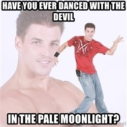 Dancing White Guy - HAVE YOU EVER DANCED WITH THE DEVIL IN THE PALE MOONLIGHT?