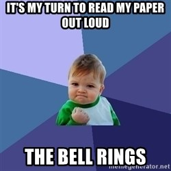 Success Kid - IT'S MY TURN TO READ MY PAPER OUT LOUD THE BELL RINGS