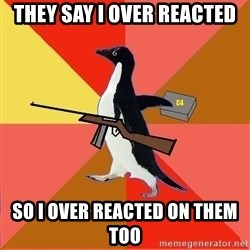 Socially Fed Up Penguin - they say i over reacted so i over reacted on them too