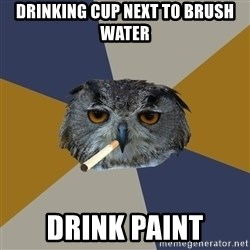 Art Student Owl - drinking cup next to brush water DRINK PAINT
