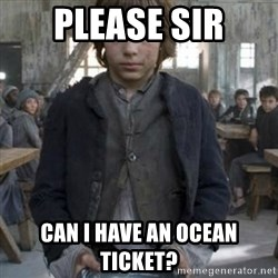 oliver twist - PLEASE SIR CAN I HAVE AN OCEAN TICKET?