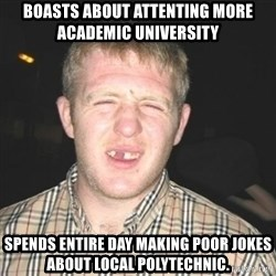 chav - boasts about attenting more academic university spends entire day making poor jokes about local polytechnic.