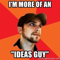 """Optimistic Indie Developer - i'm more of an """"ideas guy"""""""