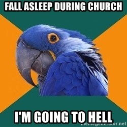 Paranoid Parrot - Fall asleep during Church I'm going to hell
