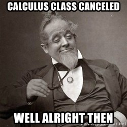 1889 [10] guy - Calculus class canceled well alright then