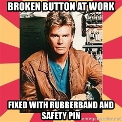 MacGyver - Broken Button at work Fixed with rubberband and safety pin