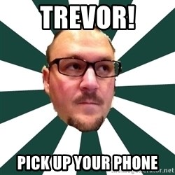 TBarnes - Trevor! Pick Up Your Phone