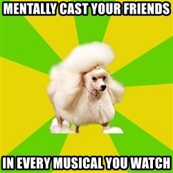 Pretentious Theatre Kid Poodle - mentally Cast your friends in every musical you watch