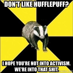 PuffBadger - Don't Like Hufflepuff? I hope you're not into activism. We're into that shit.