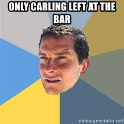 Bear Grylls - Only Carling left at the bar