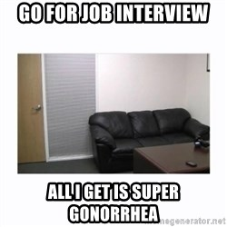 casting couch - go for job interview all i get is super gonorrhea