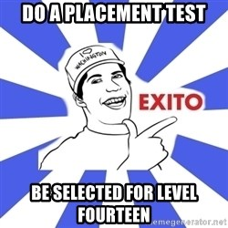 Exito Open English - Do a placement test be selected for level fourteen