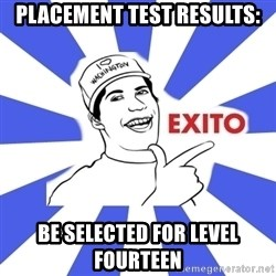 Exito Open English - placement test results: be selected for level fourteen