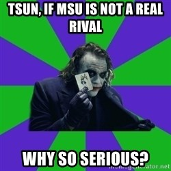 mr joker - TSUN, if MSU is not a real rival Why so serious?