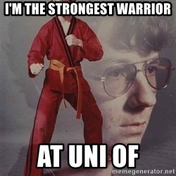 PTSD Karate Kyle - I'm the strongest warrior at uni of