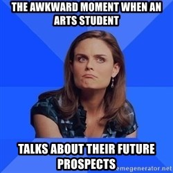 Socially Awkward Brennan - The awkward moment when an arts student talks about their future prospects