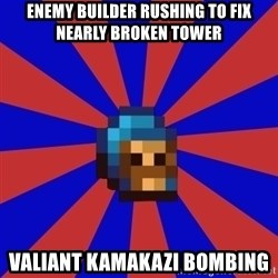 Kag knight - enemy builder rushing to fix nearly broken tower valiant kamakazi bombing