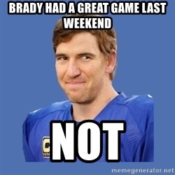 Eli troll manning - Brady had a great game last weekend not