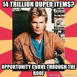 MacGyver - 14 Trillion duped items? Opportunity curve through the roof