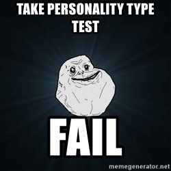 Forever Alone - Take personality type test fail