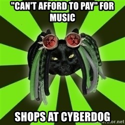"Pompous Cyber Cat - ""can't afford to pay"" for music shops at cyberdog"
