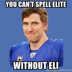 Eli troll manning - You can't spell elite without eli