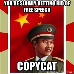 Stern but honest Chinese guy - You're slowly getting rid of free speech Copycat