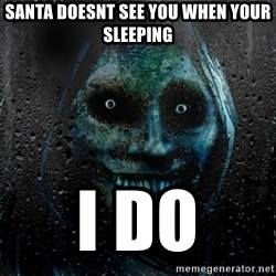 Uninvited house guest - Santa doesnt see you when your sleeping i do